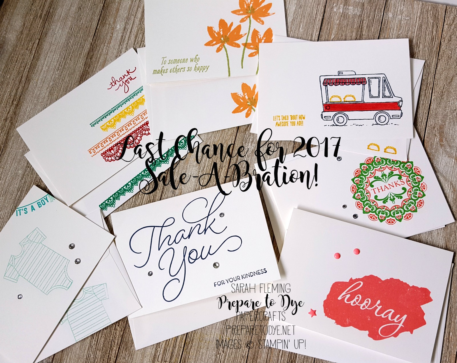 Last chance for Stampin' Up!'s Sale-A-Bration 2017! It ends Friday 3/31/17. Notecards & Envelopes with 8 different Sale-A-Bration stamp sets. Tasty Trucks, Make a Medallion, Hey Chick, Reverse Words, So Very Much, Avant Garden, Delicate Details, Any Occasion - Sarah Fleming - Prepare to Dye Papercrafts